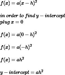 f(x) = a(x - h)^2 \\  \\ in \: order \: to \: find \: y - intercept \\ plug \: x = 0 \\  \\ f(x) = a(0 - h)^2 \\  \\  f(x) = a( - h)^2 \\  \\ f(x) = ah^2 \\  \\ y - intercept = ah^2